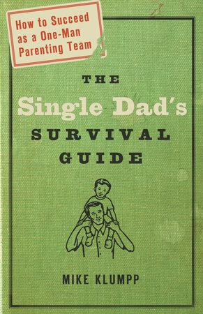 The Single Dad's Survival Guide by Michael A. Klumpp