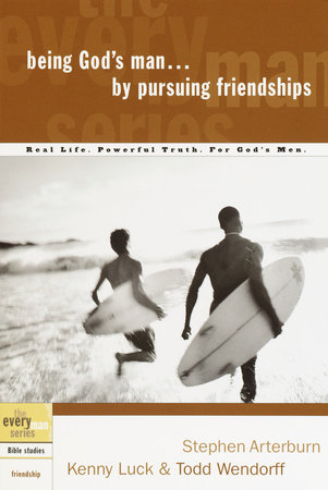 Being God's Man by Pursuing Friendships by Kenny Luck, Stephen Arterburn and Todd Wendorff