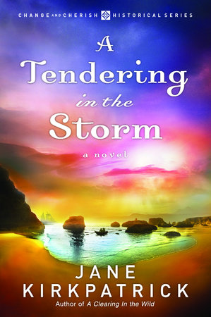 A Tendering in the Storm by Jane Kirkpatrick
