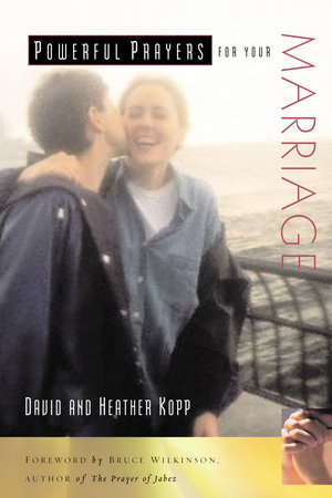 Powerful Prayers for Your Marriage by David Kopp and Heather Kopp