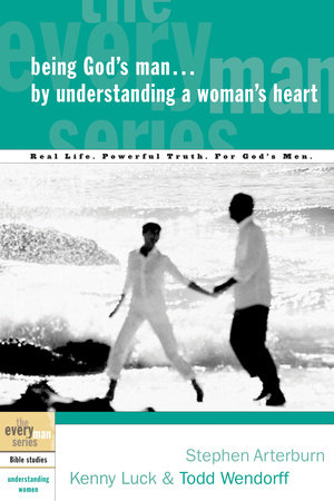 Being God's Man by Understanding a Woman's Heart by Stephen Arterburn, Kenny Luck and Todd Wendorff