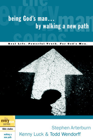 Being God's Man by Walking a New Path by Kenny Luck, Stephen Arterburn and Todd Wendorff