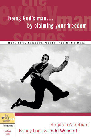 Being God's Man by Claiming Your Freedom by Stephen Arterburn, Kenny Luck and Todd Wendorff