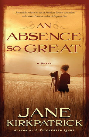 An Absence So Great by Jane Kirkpatrick