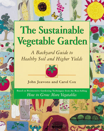 The Sustainable Vegetable Garden by Carol Cox and John Jeavons