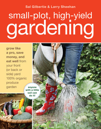 Small-Plot, High-Yield Gardening by Larry Sheehan and Sal Gilbertie