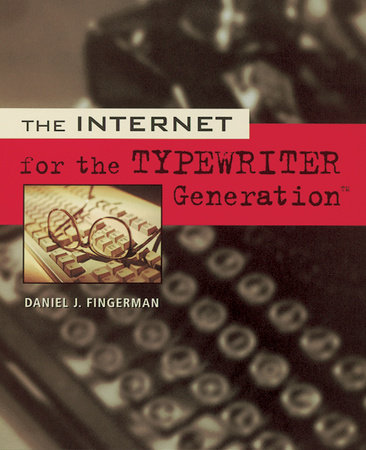 The Internet for the Typewriter Generation by Daniel J. Fingerman and Dan Fingerman