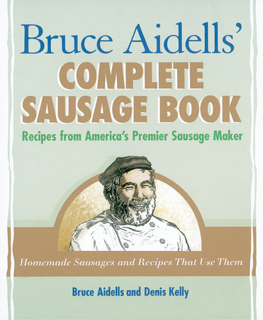Bruce Aidells' Complete Sausage Book by