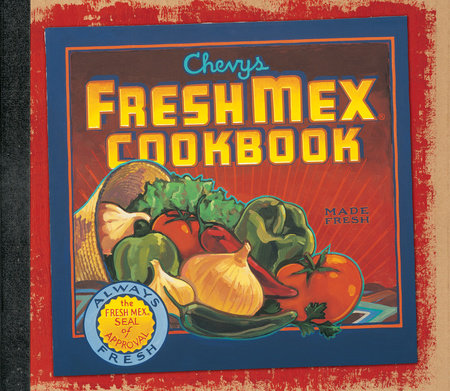 Chevys Fresh Mex Cookbook by