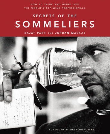 Secrets of the Sommeliers by Jordan Mackay and Rajat Parr