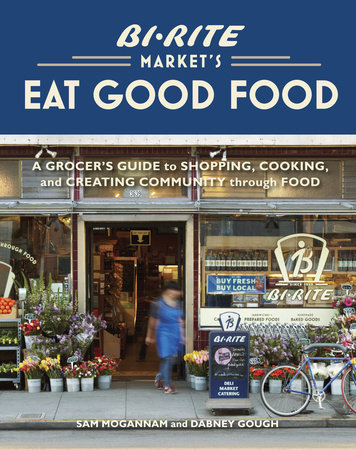 Bi-Rite Market's Eat Good Food by Sam Mogannam and Dabney Gough