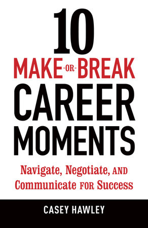 10 Make-or-Break Career Moments by Casey Hawley