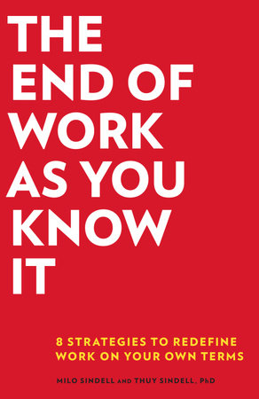 The End of Work as You Know It by Milo Sindell and Thuy Sindell