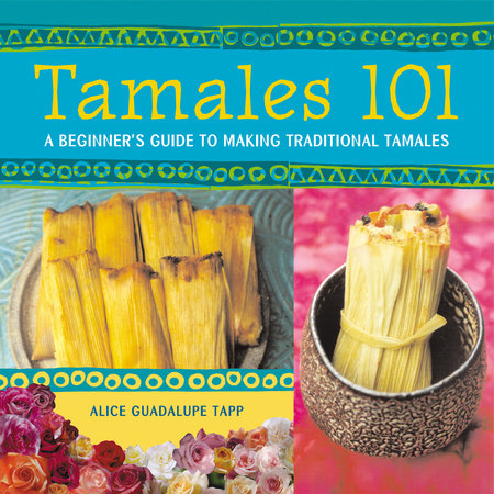 Tamales 101 by Alice Guadalupe Tapp