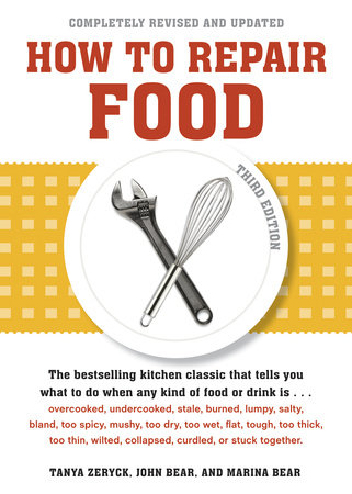 How to Repair Food, Third Edition by John Bear, Tanya Zeryck and Marina Bear