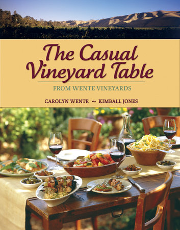 The Casual Vineyard Table by Miriam Lerner Satz, Carolyn Wente and Kimball Jones