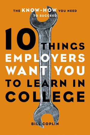 10 Things Employers Want You to Learn in College by Bill Coplin