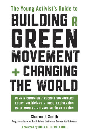 The Young Activist's Guide to Building a Green Movement and Changing the World by