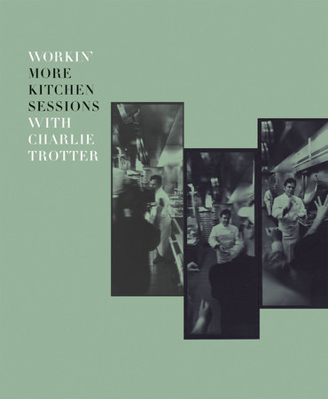 Workin' More Kitchen Sessions with Charlie Trotter by