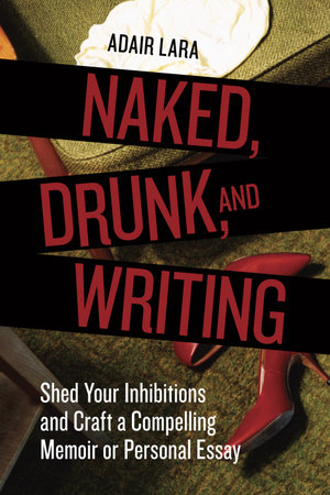 Naked, Drunk, and Writing by