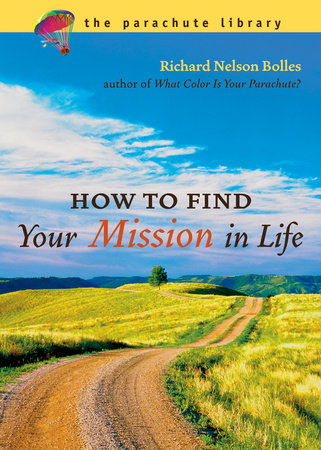 How to Find Your Mission in Life by Richard N. Bolles