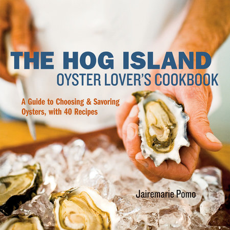 The Hog Island Oyster Lover's Cookbook by Jairemarie Pomo