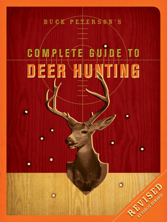 Buck Peterson's Complete Guide to Deer Hunting by Buck Peterson