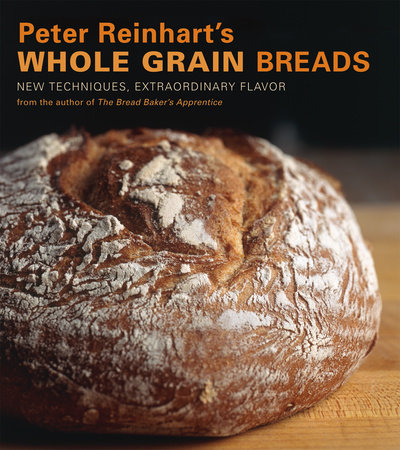 Peter Reinhart's Whole Grain Breads by