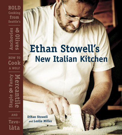 Ethan Stowell's New Italian Kitchen by Leslie Miller and Ethan Stowell