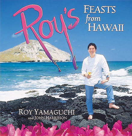Roy's Feasts from Hawaii by John Harrisson and Roy Yamaguchi