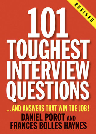 101 Toughest Interview Questions by Frances Bolles Haynes and Daniel Porot