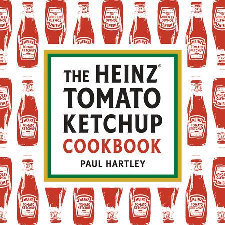 The Heinz Tomato Ketchup Cookbook by Paul Hartley