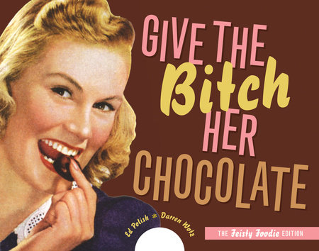 Give the Bitch Her Chocolate by Ed Polish and Darren Wotz