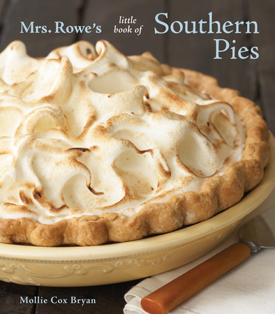 Mrs. Rowe's Little Book of Southern Pies by Mrs Rowe's Family Restaurant and Mollie Cox Bryan