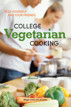 College Vegetarian Cooking by Jill Carle and Megan Carle