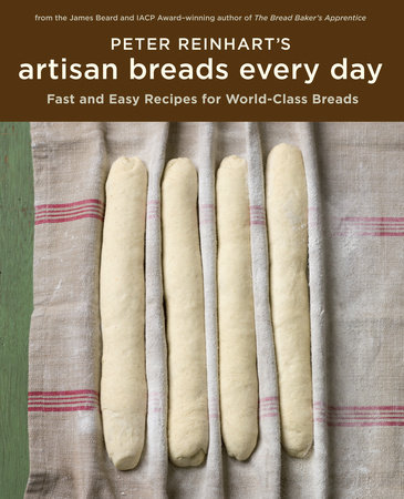 Peter Reinhart's Artisan Breads Every Day by Peter Reinhart