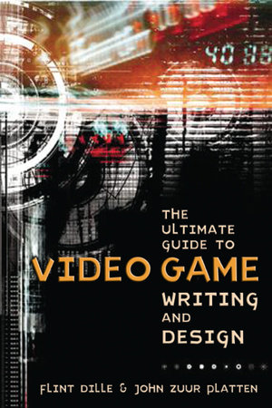 The Ultimate Guide to Video Game Writing and Design by