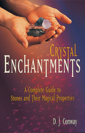 Crystal Enchantments by D.J. Conway and Brian Ed. Conway