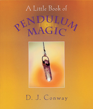 A Little Book of Pendulum Magic by D.J. Conway