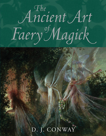 The Ancient Art of Faery Magick by