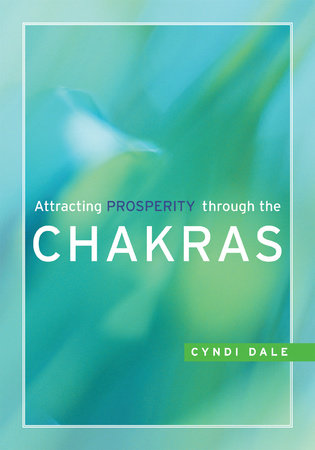 Attracting Prosperity through the Chakras by Cyndi Dale