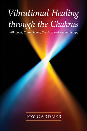 Vibrational Healing Through the Chakras by