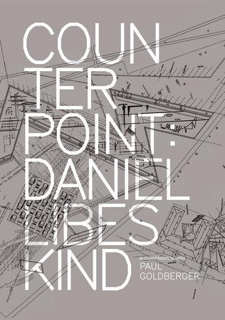 Counterpoint by Paul Goldberger and Daniel Libeskind