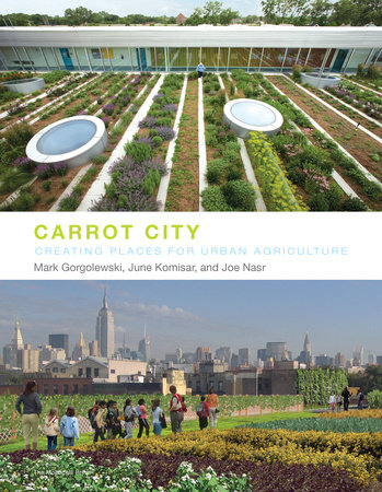 Carrot City by Mark Gorgolewski, June Komisar and Joe Nasr
