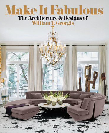 MAKE IT FABULOUS: The Architecture and Designs of William T. Georgis by