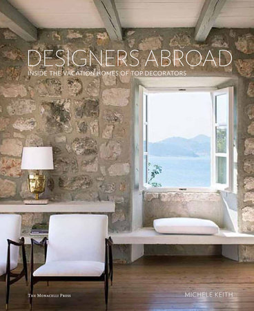 Designers Abroad: Inside the Vacation Homes of Top Decorators by