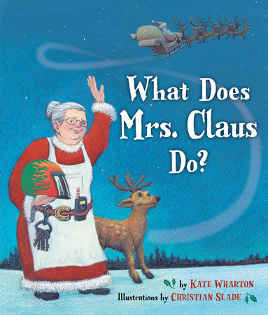 What Does Mrs. Claus Do? by Kate Wharton