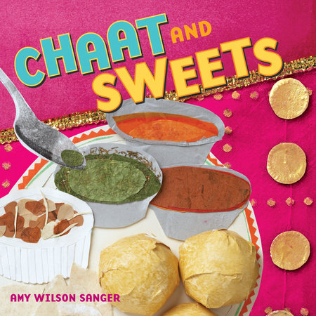 Chaat & Sweets by Amy Wilson Sanger
