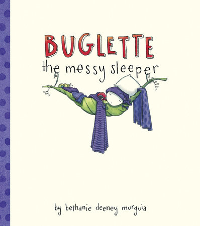 Buglette, the Messy Sleeper by Bethanie Murguia