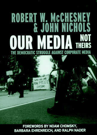 Our Media, Not Theirs by John Nichols and Robert W. McChesney